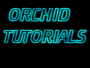 ORCHID TUTORIALS